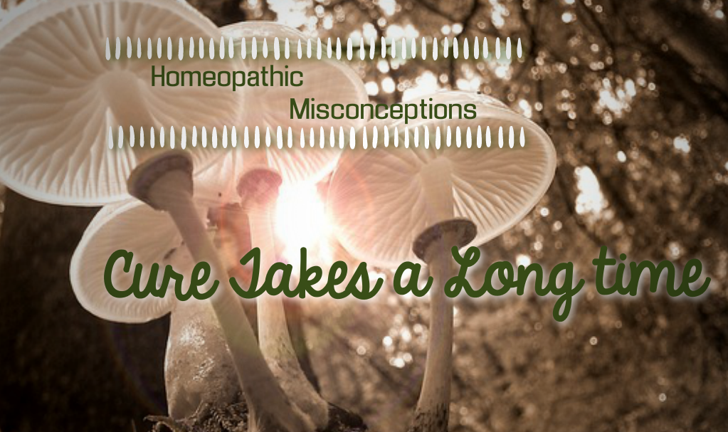 Homeopathic Misconceptions: Cure Takes a Long Time